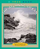 The Atlantic Ocean (True Books: Geography: Great Lakes) (051622042X) by Petersen, David