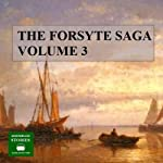 The Forsyte Saga, Volume 3 (       UNABRIDGED) by John Galsworthy Narrated by Peter Joyce