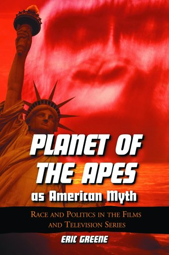 Planet of the Apes As American Myth: Race And Politics in the Films And Television Series PDF
