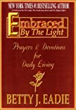 Embraced By The Light: Prayers & Devotions for Daily Living (1892714140) by Eadie, Betty J.