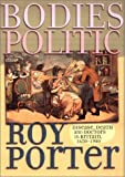 Bodies Politic: Disease, Death and Doctors in Britain, 1650-1900