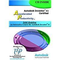 Autodesk Inventor 11 Accelerated Productivity: Solid Modeling, An Interactive Course for Autodesk Inventor 11