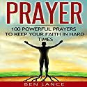 Prayer: 100 Powerful Prayers to Keep Your Faith in Hard Times Audiobook by Ben Lance Narrated by Leonard Sicilian