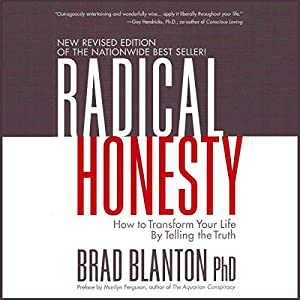 Radical Honesty: How to Transform Your Life by Telling the Truth Hörbuch von Brad Blanton Gesprochen von: Brad Blanton