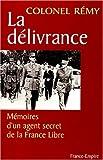 La Délivrance : Mémoires dun agent secret de la France libre, tome 3 : Fin novembre 1943 - 25 août 1944, édition revue et augmentée