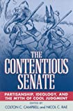 img - for The Contentious Senate: Partisanship, Ideology, and the Myth of Cool Judgment book / textbook / text book