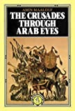 The Crusades Through Arab Eyes (Saqi Essentials) (0863560237) by Amin Maalouf