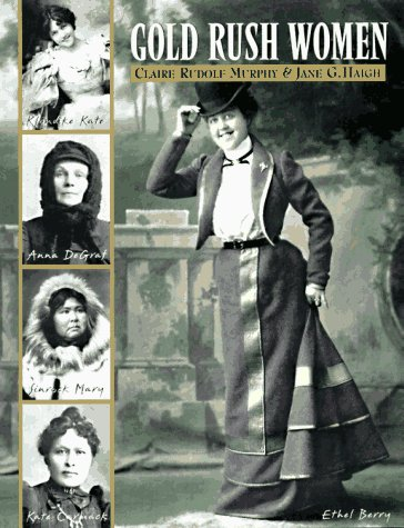 Gold Rush Women, Claire Rudolf Murphy, Jane G Haigh