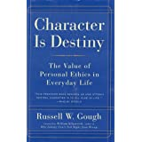 Character Is Destiny: The Value of Personal Ethics in Everyday Life ~ Russell Wayne Gough