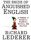 The Bride of Anguished English: A Bonanza of Bloopers, Blunders, Botches, and Boo-Boos (0312300387) by Lederer, Richard