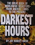 Darkest hours: A narrative encyclopedia of worldwide disasters from ancient times to the present (0671790048) by Jay Robert Nash