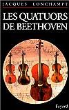 echange, troc Jacques Lonchampt - Les quatuors à cordes de Beethoven