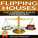 Flipping Houses: The Cardinal Rules for Success | Michael McCord