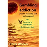 "Gambling addiction with PC-/console- and online gamesvon ""Chris Wolker"""