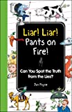 img - for Liar! Liar! Pants on Fire!: Can You Spot the Truth from the Lies? (I Wish I Knew That) book / textbook / text book