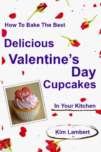 How to Bake the Best Delicious Valentine's Day Cupcakes