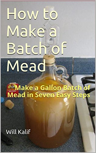 how-to-make-a-batch-of-mead-make-a-gallon-batch-of-mead-in-seven-easy-steps-english-edition