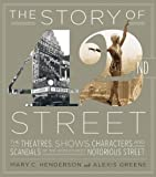 The Story of 42nd Street: The Theatres, Shows, Characters, and Scandals of the World's Most Notorious Street