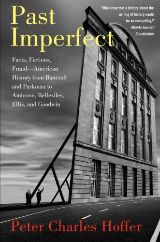Past Imperfect: Facts, Fictions, Fraud American History...