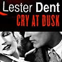 Cry at Dusk Audiobook by Lester Dent Narrated by Mark Ashby