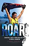 ROAR!: A Mother's Quest From Rock-Bottom To World Champion