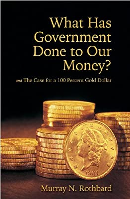 What Has Government Done to Our Money? Case for the 100 Percent Gold Dollar (LvMI) (English Edition) par Murray N. Rothbard