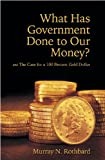img - for What Has Government Done to Our Money? Case for the 100 Percent Gold Dollar (LvMI) book / textbook / text book