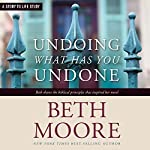Undoing What Has You Undone | Beth Moore