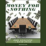 Money for Nothing: How the Failure of Corporate Boards Is Ruining American Business and Costing Us Trillions | John Gillespie,David Zweig