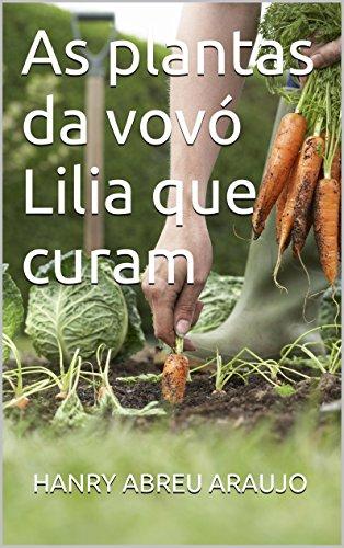 As plantas da vovó Lilia que curam (Portuguese Edition)