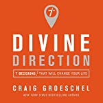 Divine Direction: 7 Decisions That Will Change Your Life | Craig Groeschel