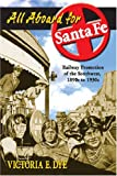 All Aboard for Santa Fe: Railway Promotion of the Southwest, 1890s to 1930s