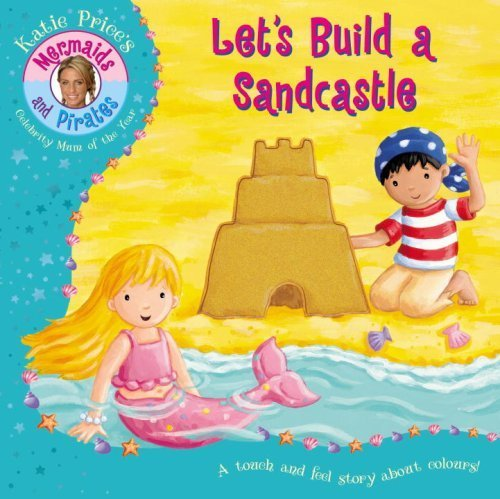 Katie Price's Mermaids and Pirates Let's Build a Sandcastle: A Touch & Feel Book by Price, Katie (2009) Board book