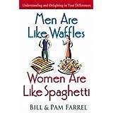 Men Are Like Waffles--Women Are Like Spaghetti ~ Pam Farrel