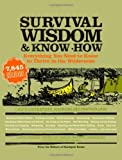 img - for Survival Wisdom & Know How: Everything You Need to Know to Thrive in the Wilderness by The Editors of Stackpole Books (2007) Paperback book / textbook / text book