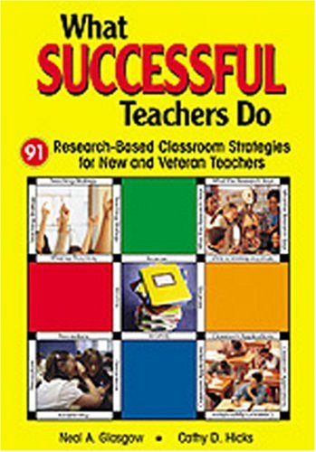 What Successful Teachers Do: 91 Research-Based Classroom Strategies for New and Veteran Teachers, Neal A. Glasgow, Cathy D. Hicks