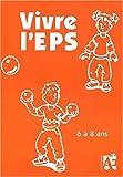 echange, troc Collectif - Vivre l'EPS 6 à 8 ans : Des activités motrices au cycle 2
