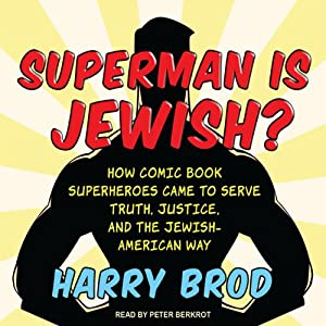 Superman Is Jewish?: How Comic Book Superheroes Came to Serve Truth, Justice, and the Jewish-American Way | [Harry Brod]