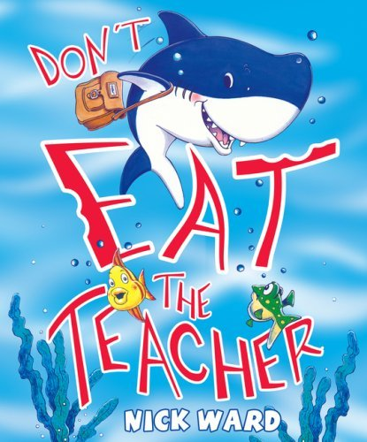 Dont Eat the Teacher by Ward, Nick [Scholastic Press,2008] (Paperback)
