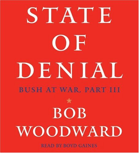 State of Denial: Bush At War, Part III, Bob Woodward