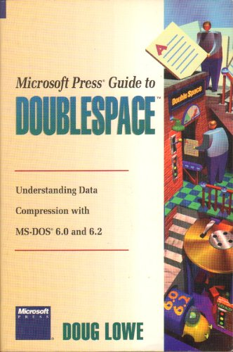 Microsoft Guide to Doublespace: Everything You Need to Know About the MS-DOS 6 Data Compression Utility (Beyond the basics)