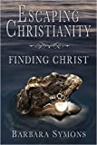 img - for Escaping Christianity: Finding Christ (Paperback) - Common book / textbook / text book