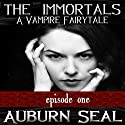 The Immortals: A Vampire Fairytale, Book 1 (       UNABRIDGED) by Auburn Seal Narrated by Caprisha Page