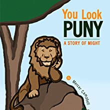 You Look Puny: A Story of Might (       UNABRIDGED) by Mercer Campbell Narrated by Melissa Madole