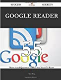 Google Reader 55 Success Secrets: 55 Most Asked Questions On Google Reader - What You Need To Know