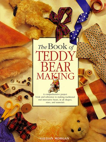 The Book of Teddy Bear Making, Gillian Morgan
