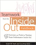 51RG9W3METL. SL160  Teamwork from the Inside Out Fieldbook: Exercises and Tools for Turning Team Performance Inside Out