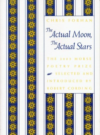 The Actual Moon, The Actual Stars (The Samuel French Morse Poetry Prize), Chris Forhan