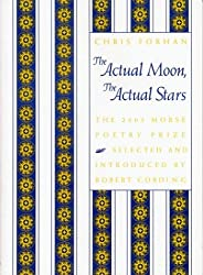 The Actual Moon, The Actual Stars (Samuel French Morse Poetry Prize)