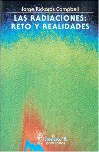 Las radiaciones, I. Reto y realidades (Ciencia Para Todos) (Spanish Edition)